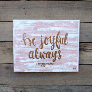 Be Joyful Always - 1 Thessalonians 5:16, 8x10 Canvas