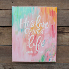 Load image into Gallery viewer, His Love Gives Life - John 10:10-11, 8x10 Canvas