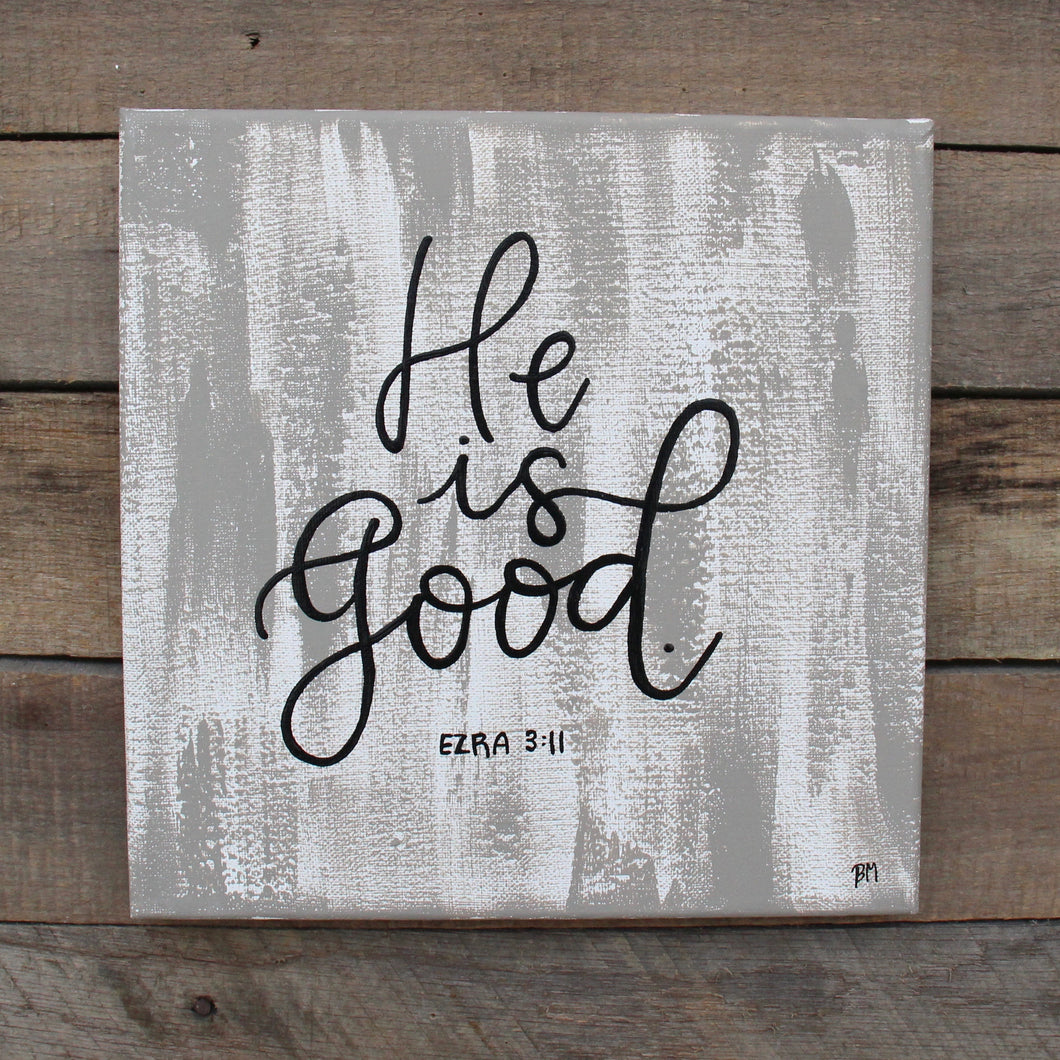 He is Good - Ezra 3:11, 10x10 Canvas