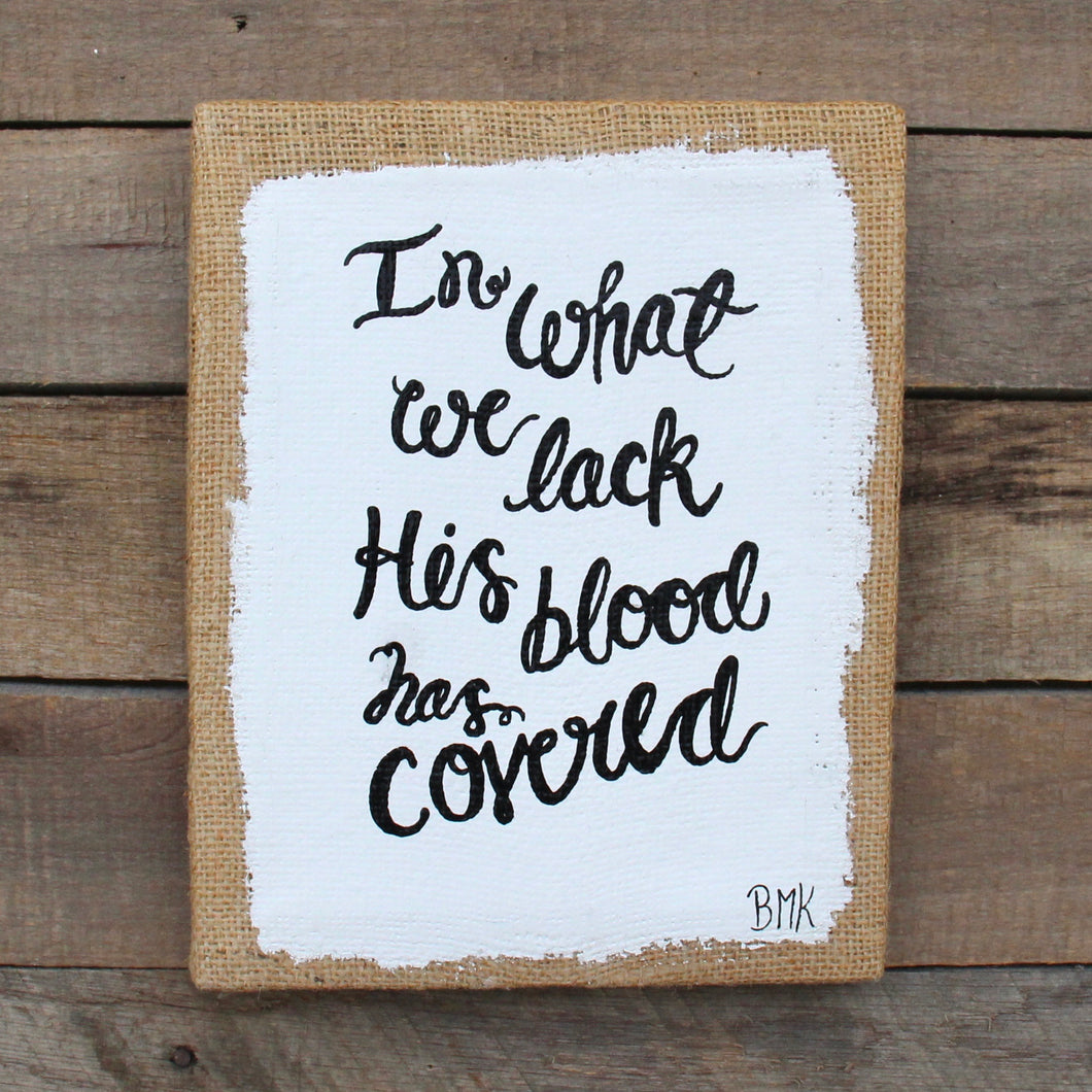 His Blood Has Covered - 8x10 Burlap Canvas