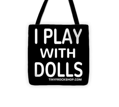 "I Play With Dolls - White - Tote Bag - 13"" x 13"""