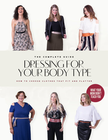The Complete Guide Dressing for your Body Type - How to choose clothes that fit and flatter