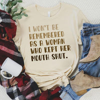 I won't be Remembered As A Woman Who Kept Her Mouth Shut Shirt