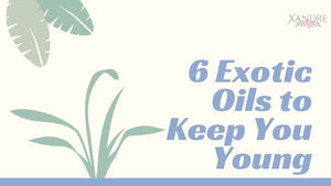 Six Exotic Oil to Keep You Young
