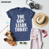 You Gon' Learn Today! tee