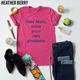 Dear Math, Solve Your Own Problems tee