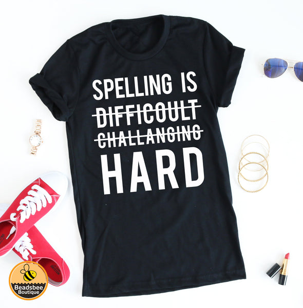 Spelling is Hard Tee