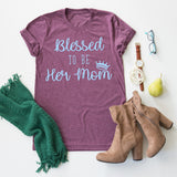 Blessed To Be Her Mom tee