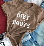 Got A Little Dirt On My Boots tee