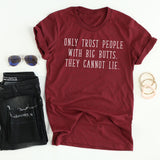 Only Trust people with Big Butts tee