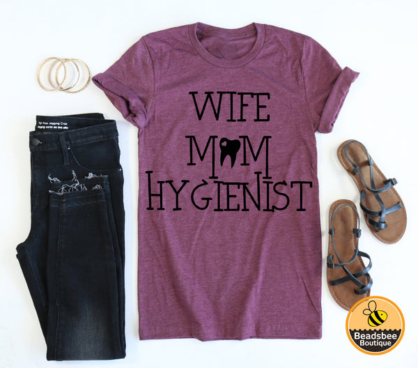 Wife, Mom, Hygienist Tee