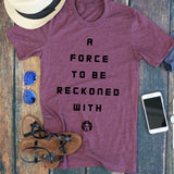 Force to be Reckoned With Tee