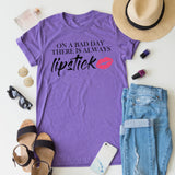 On A Bad Day There's Always Lipstick tee