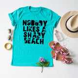 Nobody Likes A Shady Beach tee