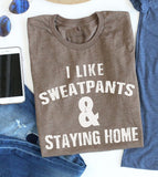 Sweatpants and Staying Home Tee