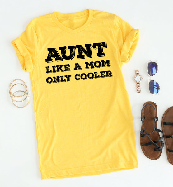 Aunt Like A Mom Only Cooler tee