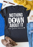 Nothing Down About It Tee