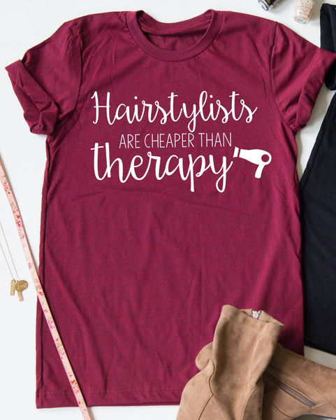 Hairstylists Are Cheaper Than Therapy tee