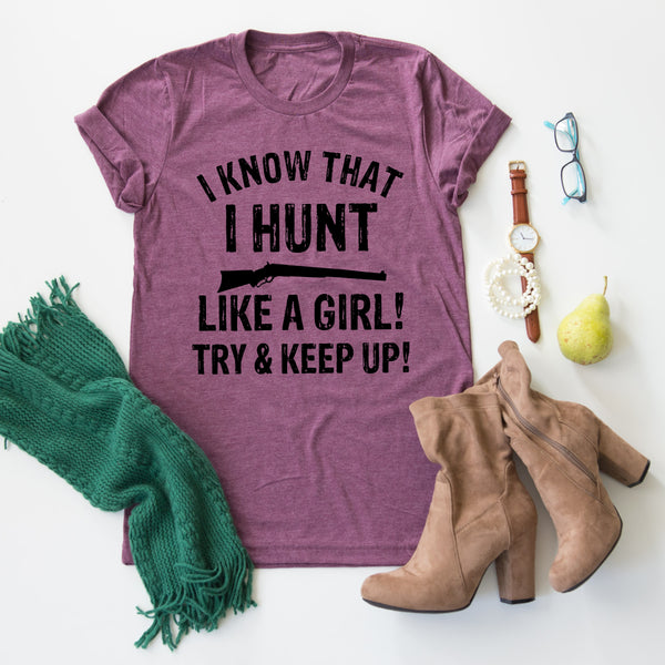 I Hunt Like A Girl! Try & Keep Up tee
