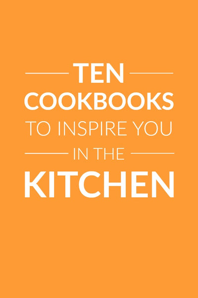10 Cookbooks to inspire you in the kitchen (perfect gifts for the cook on your list!)
