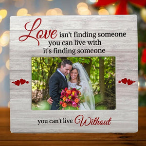 Love Picture Frame with Someone You Can't Live Without Saying - Husband - Wife – Wedding Gift -Anniversary - 6 x 4 Photo Frame - Soulmates(2265)