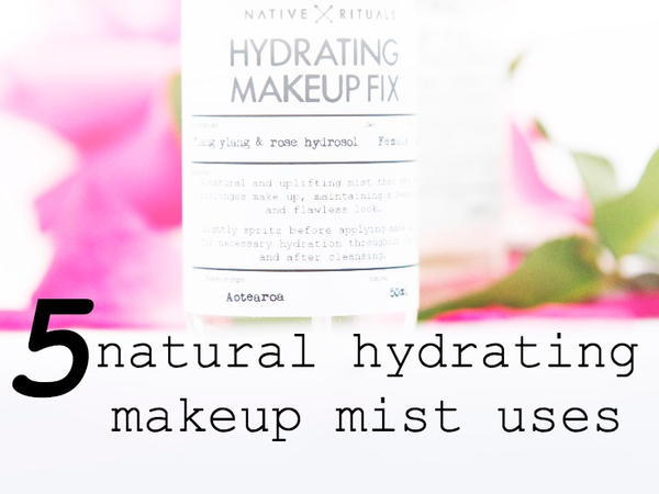 5 Natural Hydrating Makeup Mist Uses