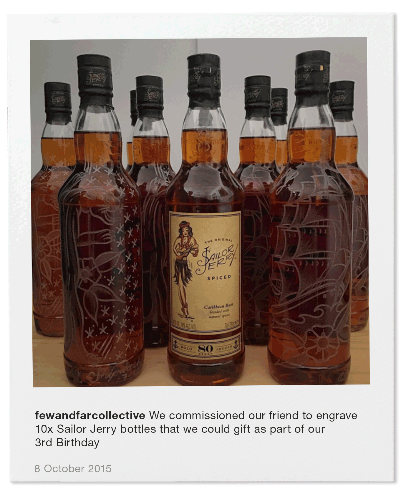 We commissioned our friend to engrave 10x Sailor Jerry bottles that we could gift as part of our 3rd Birthday