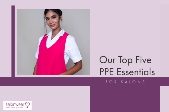 Our Top 5 PPE Essentials for Your Salon