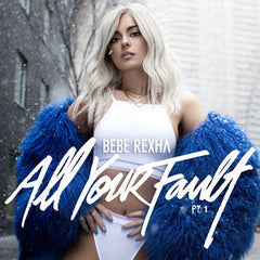 Bebe Rexha: All Your Fault Part 1 [Explicit Content] CD 2017 03-31-17 Release Date