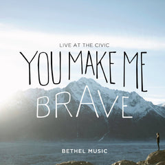 Bethel Music: You Make Me Brave CD/DVD 2014 04-22-14 Release Date