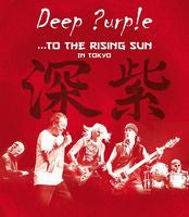 Deep Purple: To The Rising Sun Live In Tokyo 3 CD Deluxe Edition 2015 09-18-15 Release Date