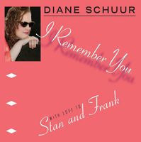 Diane Schurr: I Remember You- (With Love To Stan Getz & Frank Sinatra CD 2014