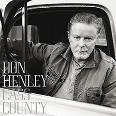 Don Henley: Cass County  CD 2015 Guests  Miranda Lambert, Mick Jagger, Trisha Yearwood, Dolly Parton, Alison Krauss 09-25-15 Release date