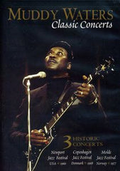 Muddy Waters: Classic Concerts Newport Jazz Festival '60-Copenhagen Jazz Festival '68-Molde Jazz Festival '77 DVD 2006