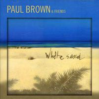 Paul Brown: White Sand CD 2007  Guest-Al Jarreau, Boney James, Bobby Caldwell, Lina, Euge Groove, Rick Braun, Jeff Lorber, Jesse J, & David Benoit