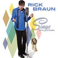 Rick Braun: Sings With Strings CD 2011