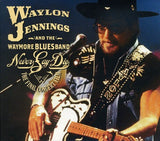 Waylon Jennings & The Waymore Blues Band:  Never Say Die Live At Ryman Nashville 2000 The Complete Final Concert Box Set (2CD/DVD 2007 Release Date 7/24/07