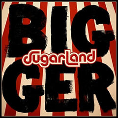 Sugarland: Bigger CD 2018 Release Date: 6/8/2018