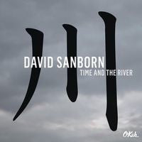 David Sanborn: Time And The River CD 2015 Guest Randy Crawford & Marcus Miller