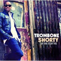 Trombone Shorty: Say That To Say This CD 2013