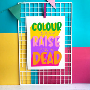 Colour Can Raise the Dead - Giclee Print