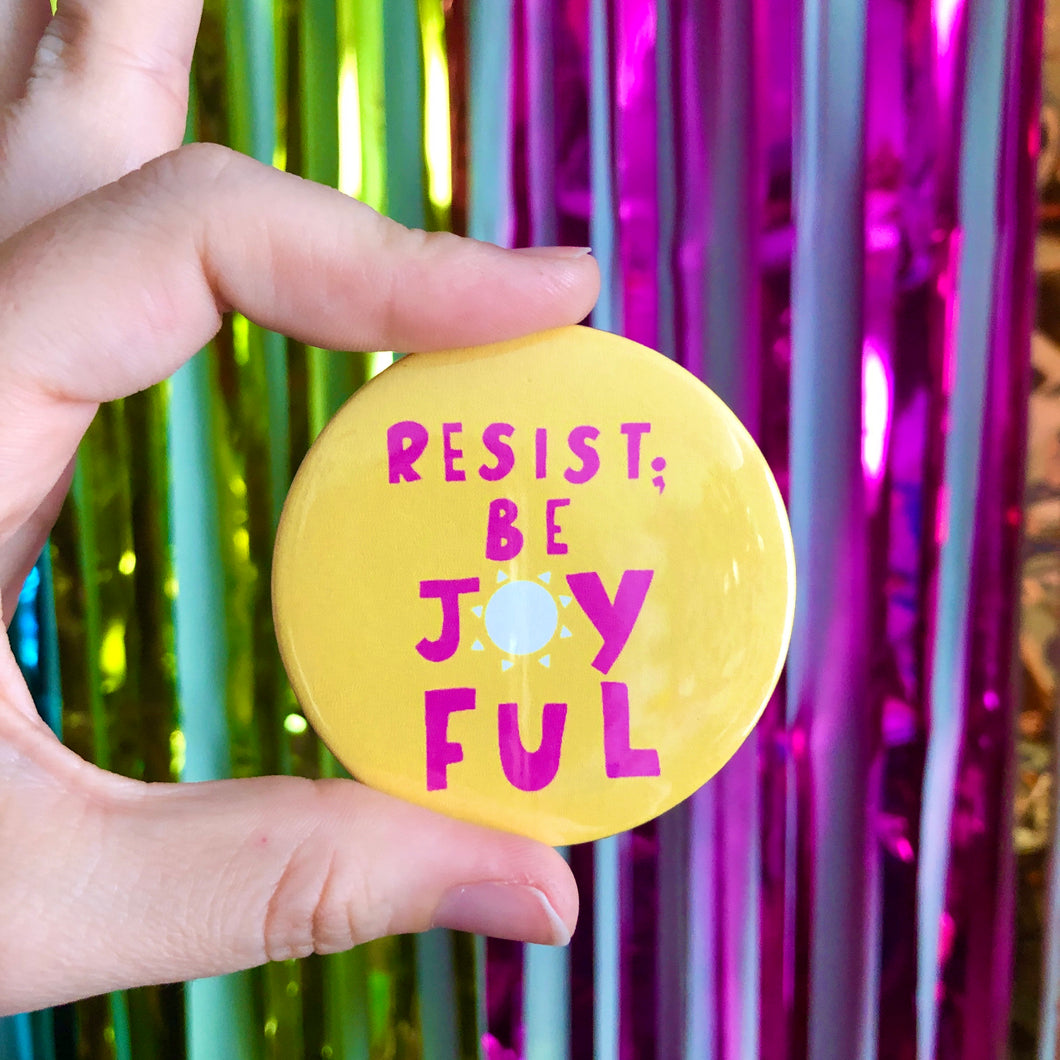 Resist; Be Joyful 58mm badge