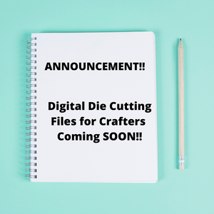 Digital Die Cutting Files Coming Back!