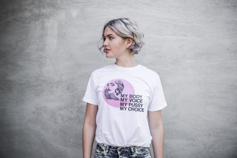 "T-shirt - ""My body, my voice, my pussy, my choice"""
