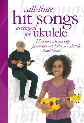All Time Hit Songs Arranged for Ukulele Book
