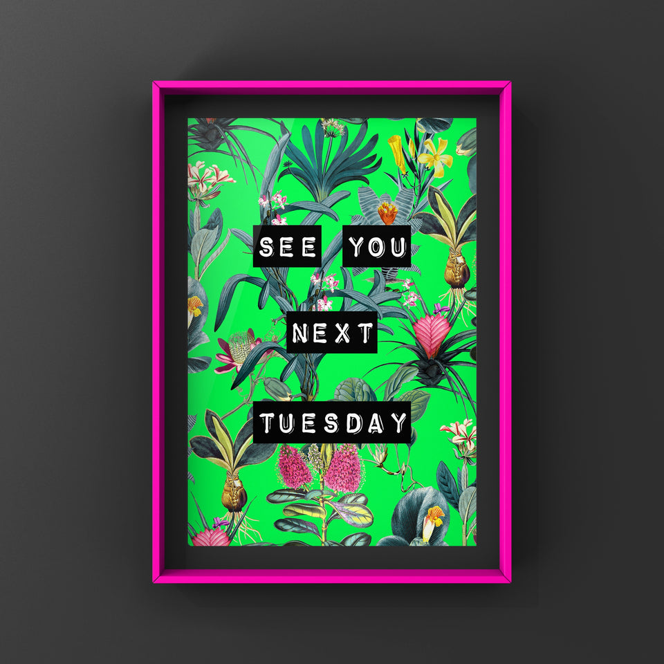 See You Next Tuesday (Green) Print