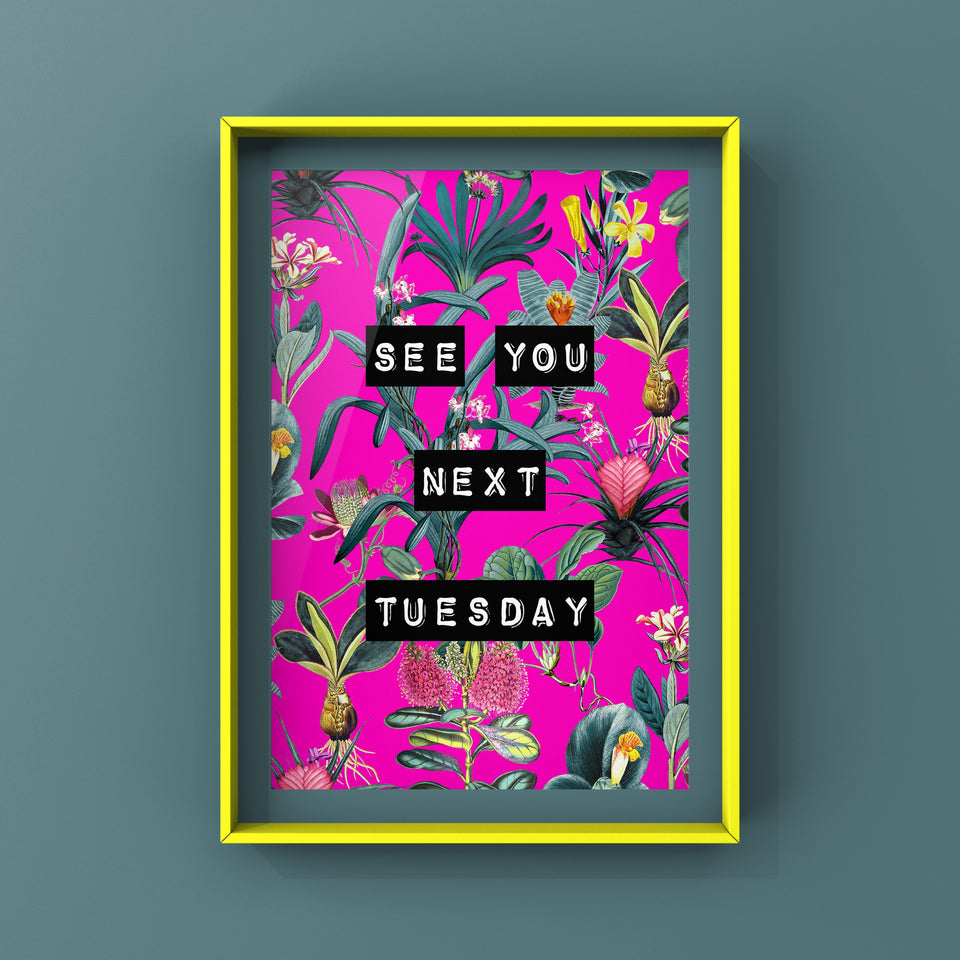 See You Next Tuesday (Neon Pink) Print