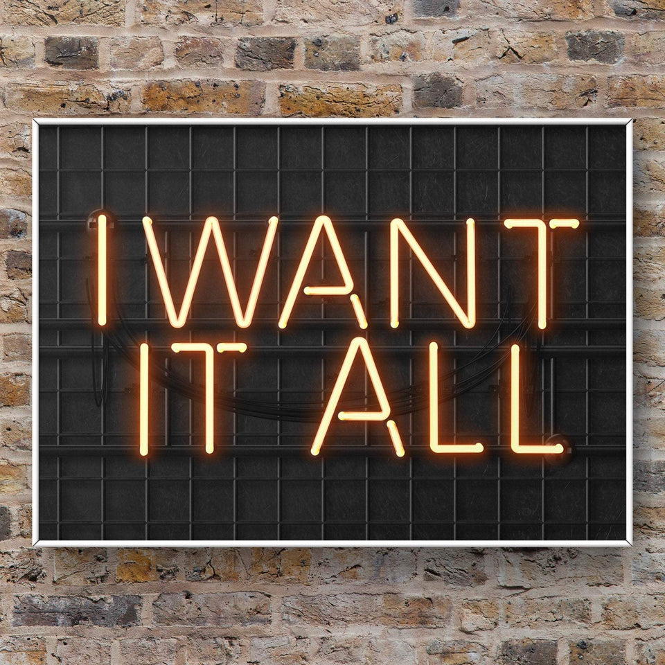 I Want It All Print