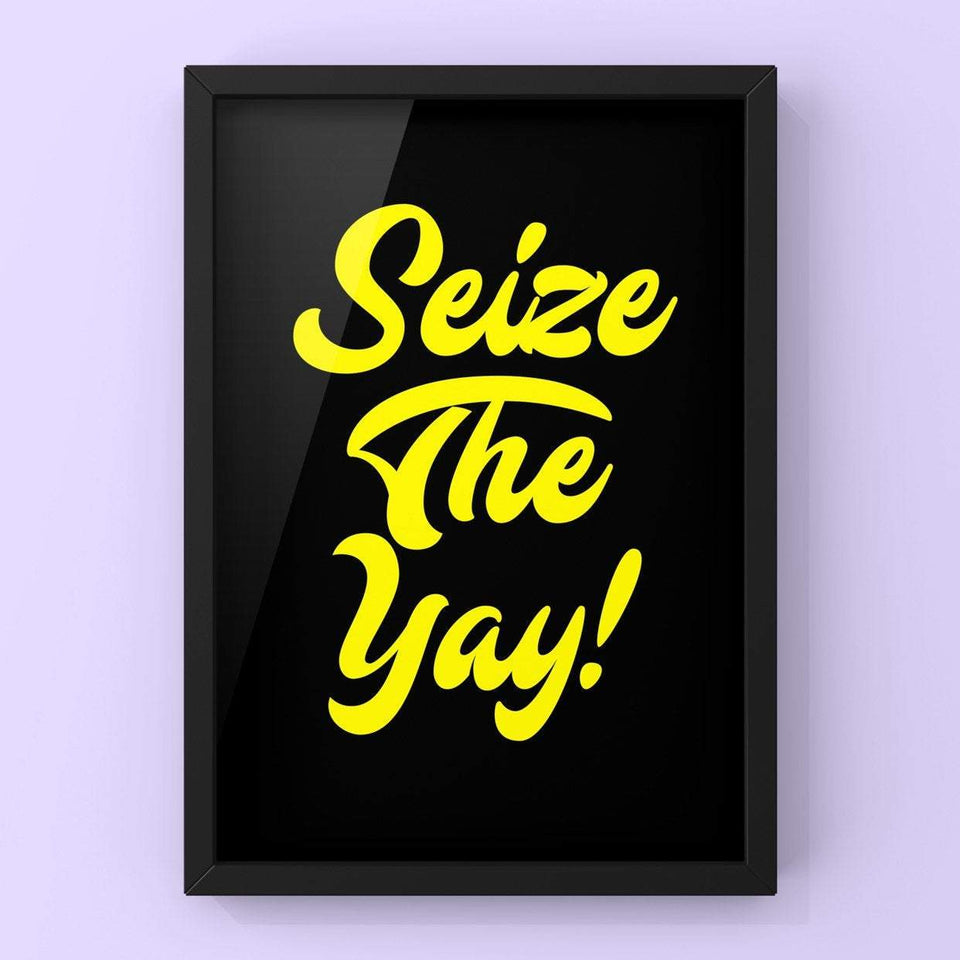 Seize The Yay! Print