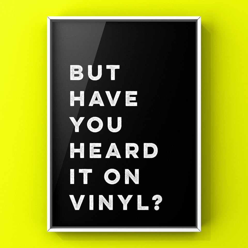 But Have You Heard It On Vinyl (White) Print